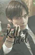 Killer Idol | Kim Taehyung | ✔  by taehll