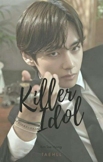 Killer Idol | Kim Taehyung | ✔