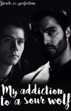 My addiction to a Sour Wolf [STEREK] by sterek_is_perfection