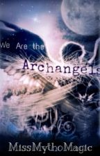 We Are The Archangels by MissMythoMagic