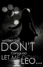 Don't let me down Leo ~ wersja alfa by Caraguaa