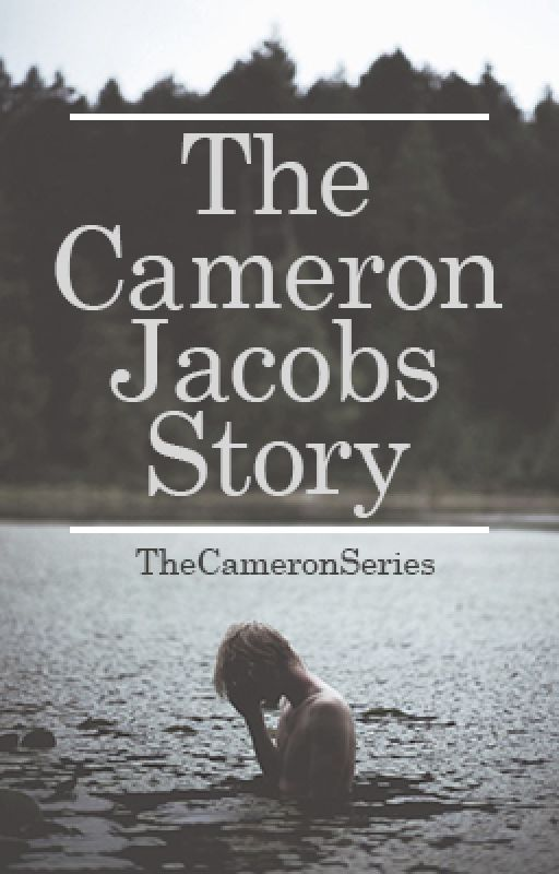 The Cameron Jacobs Story by TheCameronSeries