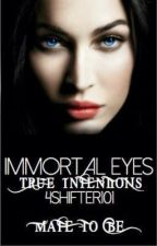 Immortal Eyes--True Intentions by 4Shifter101