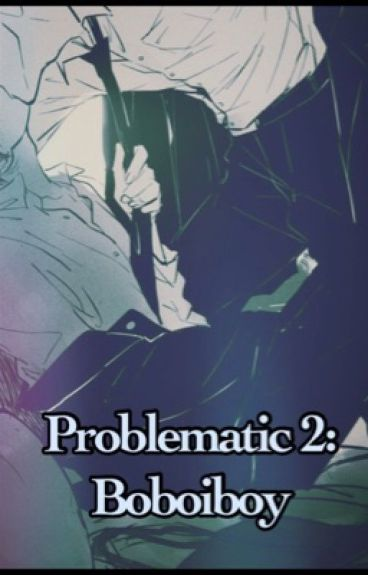 Problematic 2: BOBOIBOY