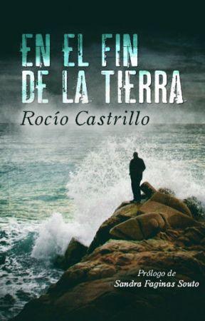 En el fin de la tierra de Rocío Castrillo by MaraLoretoPacheco