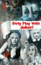 Dirty Play With Joker!  by Margaret3333