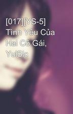 [017][YS-5] Tình Yêu Của Hai Cô Gái, YulSic by Heukjinjoo