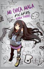 Mi chica mala [ Chicos de FNAFHS x tu ] by MyDearDreamer