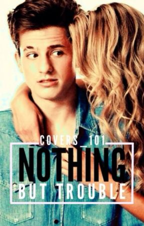 Nothing But Trouble (Charlie Puth Fan Fiction)(Book #2) by COVERS_101
