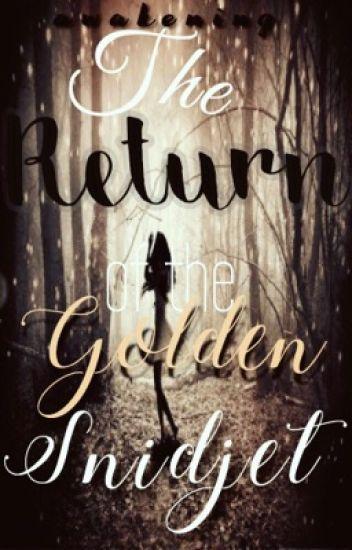 The Return of the Golden Snidget *SEQUEL TO GOLDEN SNIDGET*
