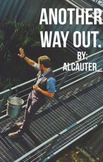 Another way out. [ Owen Grady x Reader ]