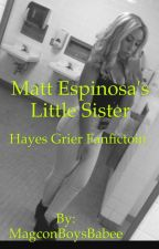 Matt Espinosa's Little Sister~H.G.  {{on hold}} by 7hayes