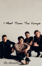 I Met Them The Vamps  by luxmillxr