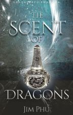 The Scent of Dragons [#Wattys2016] by jimtheauthor