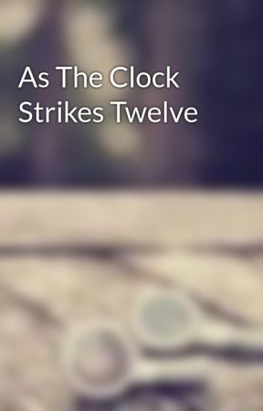 As The Clock Strikes Twelve by cupcaker