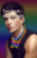 Two Souls - (malexmale) by InfamousLove
