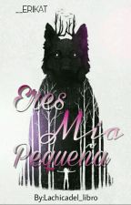 Eres Mía, Pequeña. by lachicadel_libro