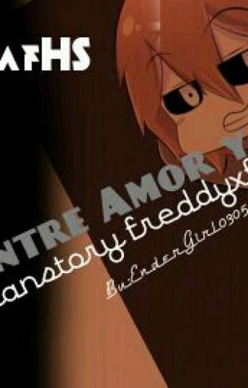 Entre Amor y Odio [FreddxFreddy] #FnafHS