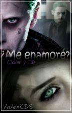 ¿Me enamoré? (Joker y Tú)  by nelavtwd