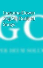 Inazuma Eleven English Dubbed Songs by Inazuma_Yoshi
