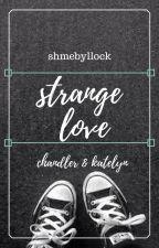 Strange Love I {concluído} by shmebyllock