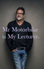 Mr Motorbike is My Lecturer. (A Jeffrey Dean Morgan FanFic.) by LaceyDixon_