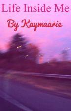 Life Inside Me by kaymaarie