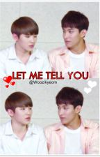LET ME TELL YOU by Woozikyeom