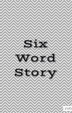 Six Word Stories  by fivesosfangurl