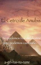El cetro de Anubis by thegirl_whodreams