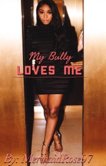 My Bully Loves Me (Normani/You)
