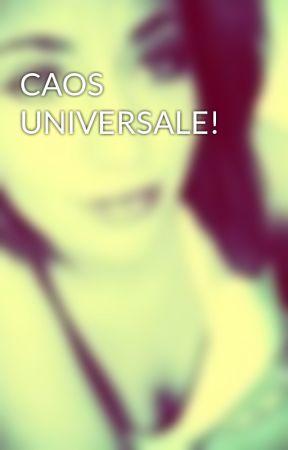 CAOS UNIVERSALE!  by anastasiya98