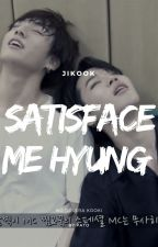 Satisface me Hyung- JIKOOK (YAOI-Lemon) by BABYkookiMIN