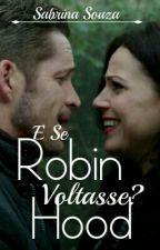 E Se Hobin Hood Voltasse? by SabrinaSouza211850