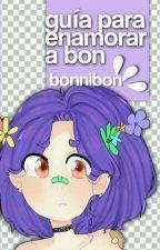 ✩*ೃ ✎ Guía para enamorar a Bon ¦ BonniBon by -lsMirodiya-