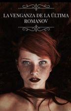 La venganza de la última Romanov.  by MrsCristySwan
