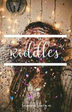 Riddles  by __ShiningStars__