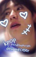K-Pop Fandomlarıyla Delirmeceler by newsun-ah