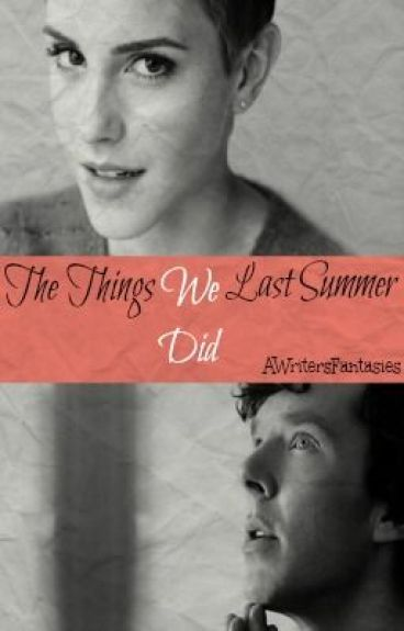 The Things We Did Last Summer by ClatoForevaFanatic17
