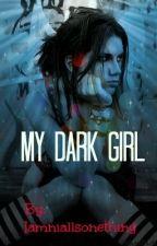 My Dark Girl {Niall Horan Fanfic    on hold) by Iamniallsonething