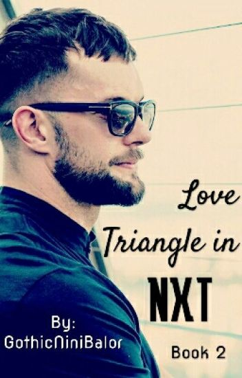 ✔Love Triangle in NXT{Book 2}(Sequel)[COMPLETED!]