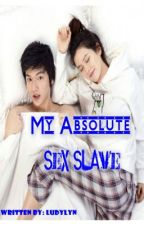 My Absolute Sex Slave by Nichkhunlyn