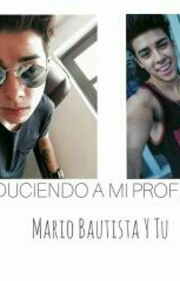 SEDUCIENDO A MI PROFESOR *Mario Bautista Y Tu*