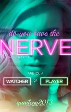Do You Have the NERVE? by quailegg2013
