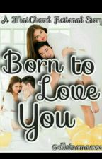 Born To Love You (Editing) by bibimadam_xx
