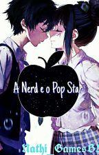 A Nerd e o Pop Star by HaruzinhaChan