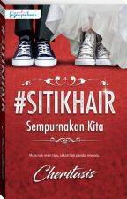 #SitiKhair Sempurnakan Kita by dearnovels