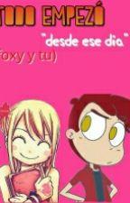 Todo Empezó Ese Dia (Tu Y Foxy) O(≧∇≦)O  by fnafpad
