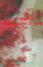 Un Marido Golpeador || -Jos y Tu- by canelover_ever