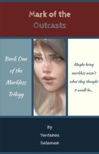 Mark of the Outcasts #Wattys2016 by Toothless27